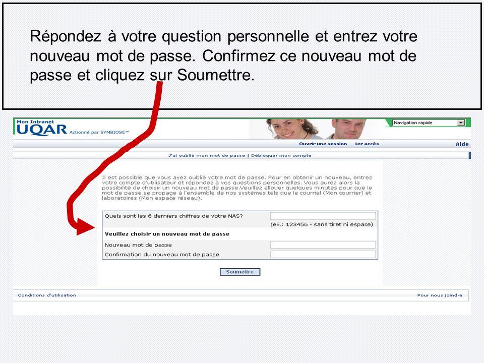 Répondez à votre question personnelle et entrez votre nouveau mot de passe. Confirmez ce nouveau mot de passe et cliquez sur Soumettre.