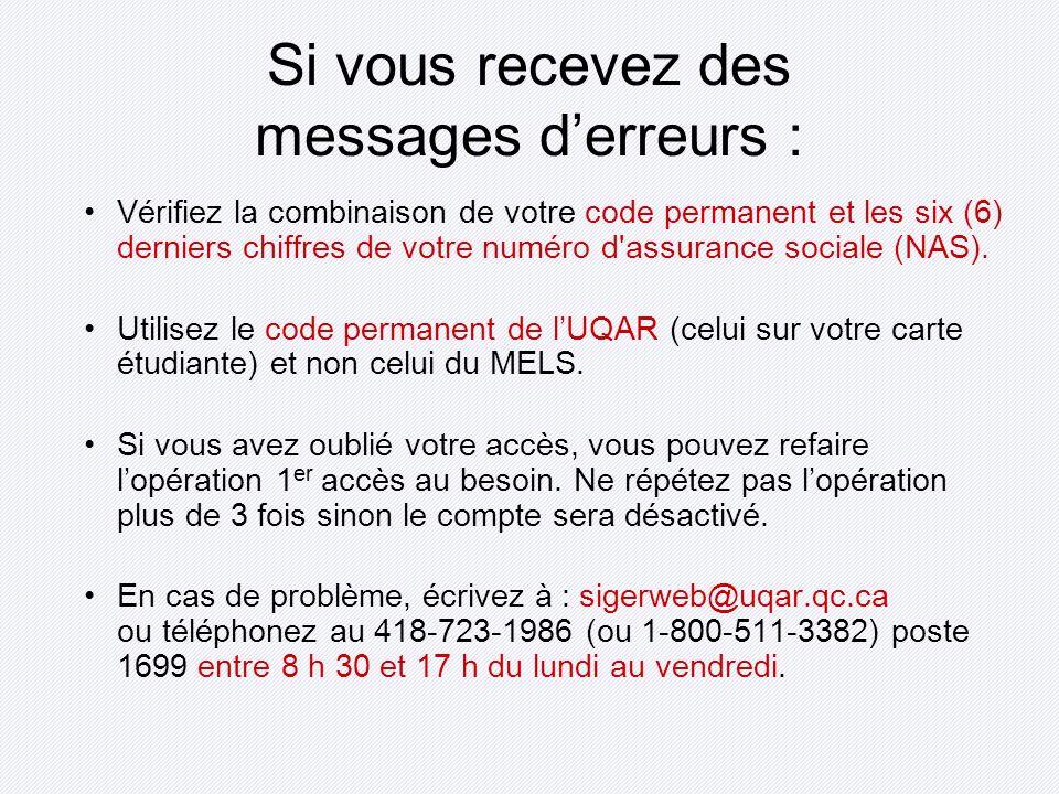 Si vous recevez des messages derreurs : Vérifiez la combinaison de votre code permanent et les six (6) derniers chiffres de votre numéro d'assurance s