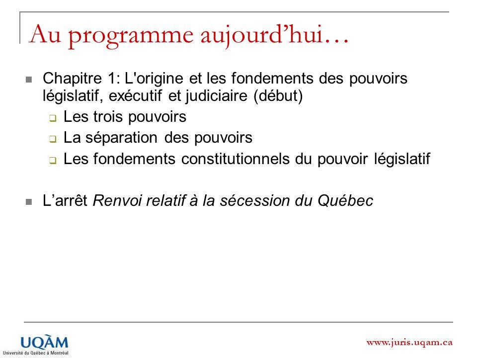 www.juris.uqam.ca Chapitre 1 : Origines et fondements du pouvoir LÉGISLATIF Lorigine de nombreuses règles applicables au pouvoir législatif ne se trouvent pas dans la constitution écrite.