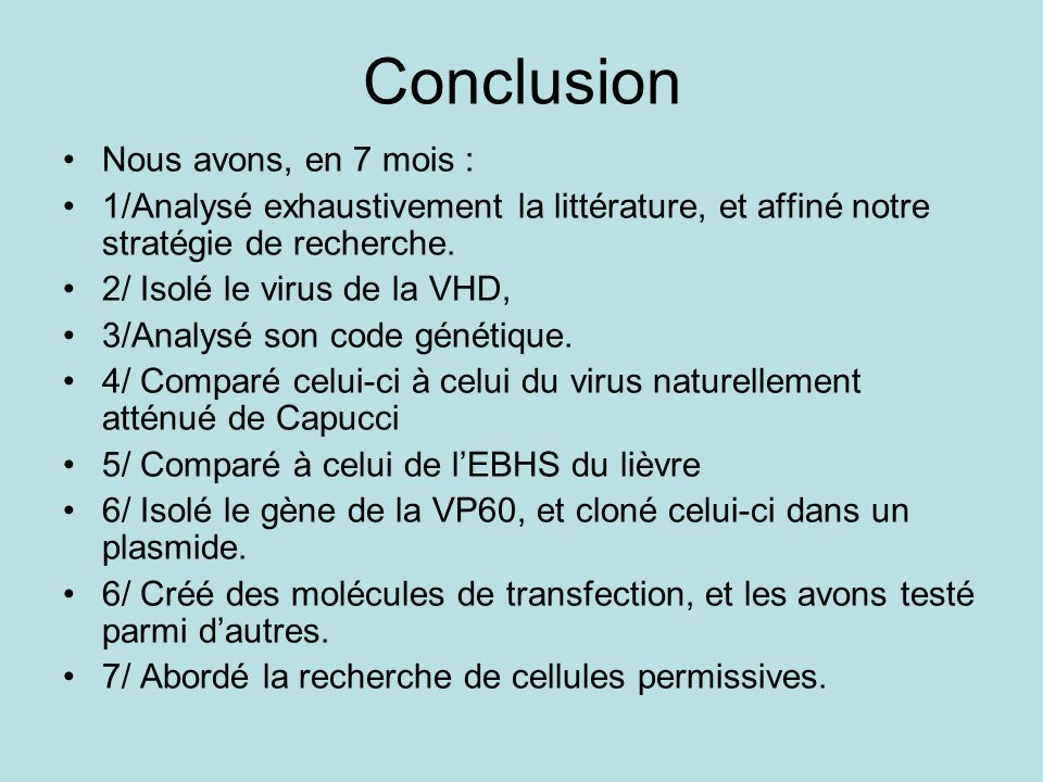 Conclusion Nous avons, en 7 mois : 1/Analysé exhaustivement la littérature, et affiné notre stratégie de recherche. 2/ Isolé le virus de la VHD, 3/Ana