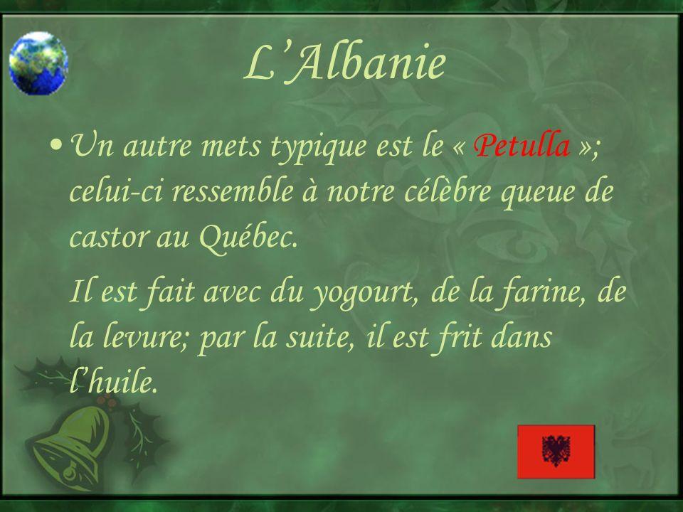 LAlbanie Un autre mets typique est le « Petulla »; celui-ci ressemble à notre célèbre queue de castor au Québec.