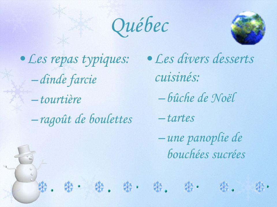 Québec Les repas typiques: –dinde farcie –tourtière –ragoût de boulettes Les divers desserts cuisinés: –bûche de Noël –tartes –une panoplie de bouchées sucrées