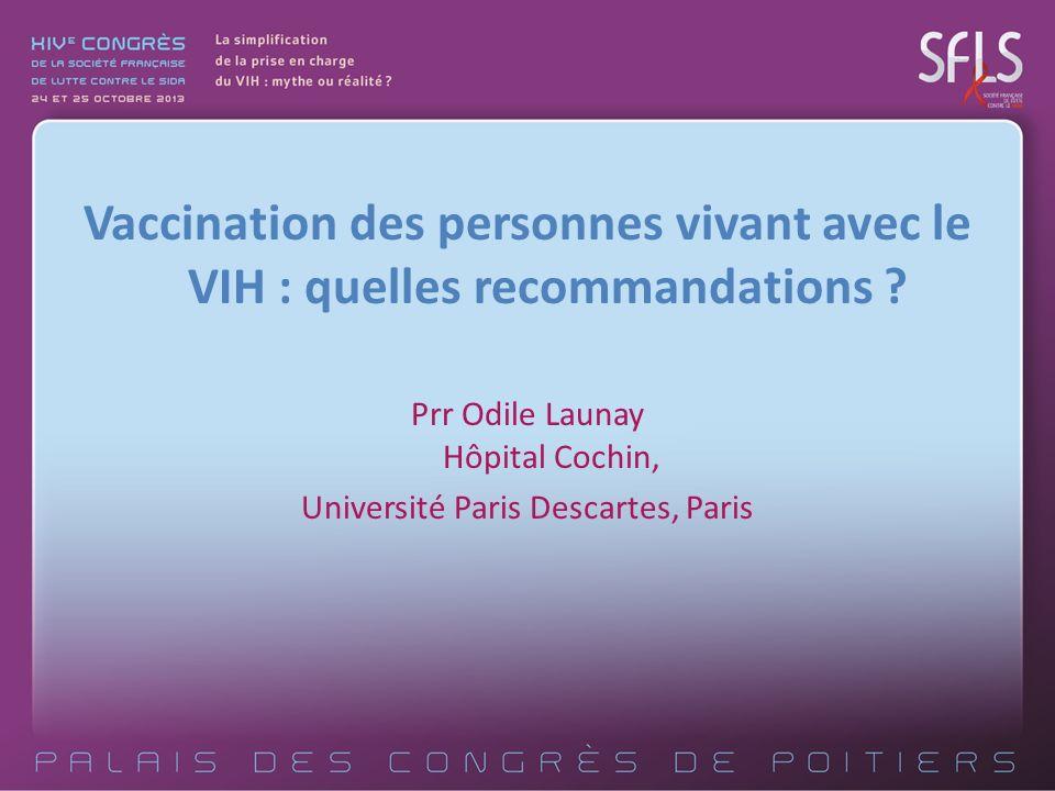 Vaccination des personnes vivant avec le VIH : quelles recommandations ? Prr Odile Launay Hôpital Cochin, Université Paris Descartes, Paris