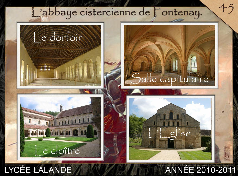 LYCÉE LALANDE ANNÉE 2010-2011 45 1 Labbaye cistercienne de Fontenay. Le dortoir LEglise Le cloître Salle capitulaire
