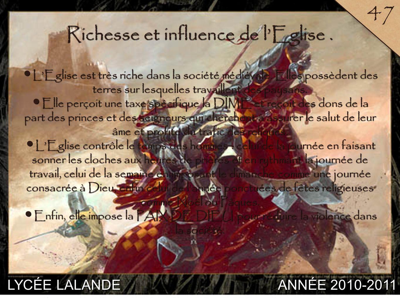 LYCÉE LALANDE ANNÉE 2010-2011 47 3 Richesse et influence de lEglise. LEglise est très riche dans la société médiévale. Elles possèdent des terres sur