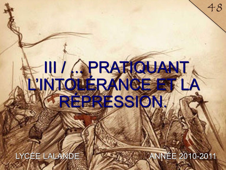 LYCÉE LALANDE ANNÉE 2010-2011 48 III /... PRATIQUANT LINTOLÉRANCE ET LA RÉPRESSION. 4