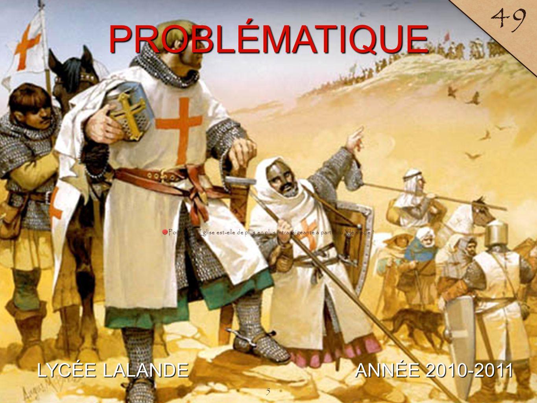 LYCÉE LALANDE ANNÉE 2010-2011 49 PROBLÉMATIQUE 5 Pourquoi lEglise est-elle de plus en plus intransigeante à partir du XIè siècle ?