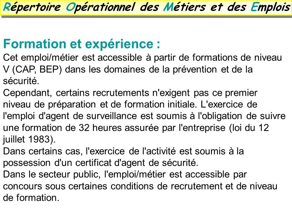 Formation et expérience : Cet emploi/métier est accessible à partir de formations de niveau V (CAP, BEP) dans les domaines de la prévention et de la s