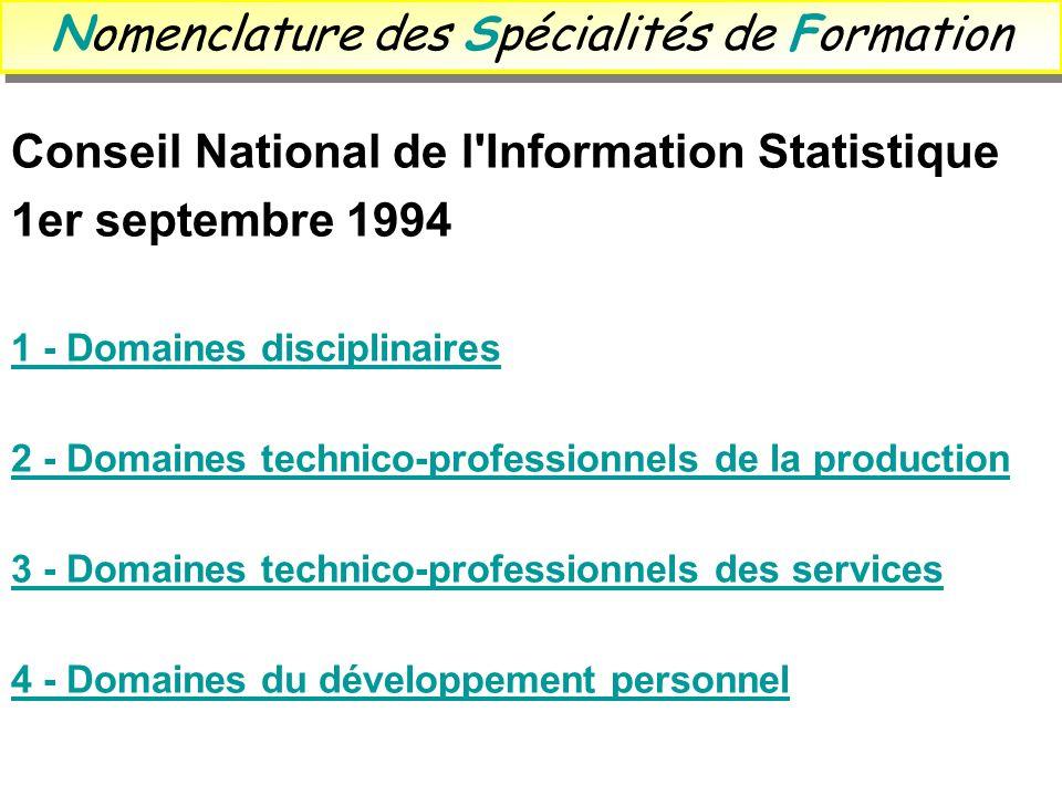 Nomenclature des Spécialités de Formation Conseil National de l'Information Statistique 1er septembre 1994 1 - Domaines disciplinaires 2 - Domaines te