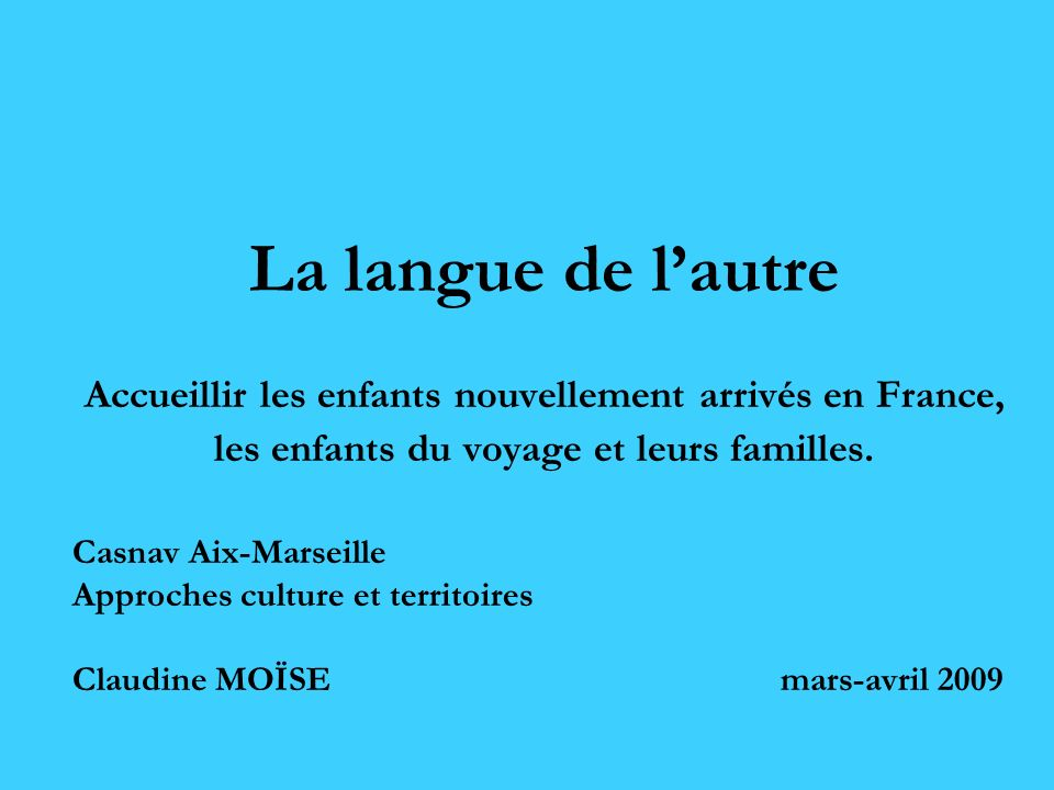 La langue de lautre Accueillir les enfants nouvellement arrivés en France, les enfants du voyage et leurs familles. Casnav Aix-Marseille Approches cul