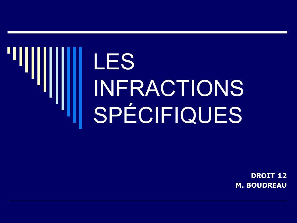 LES INFRACTIONS SPÉCIFIQUES DROIT 12 M. BOUDREAU
