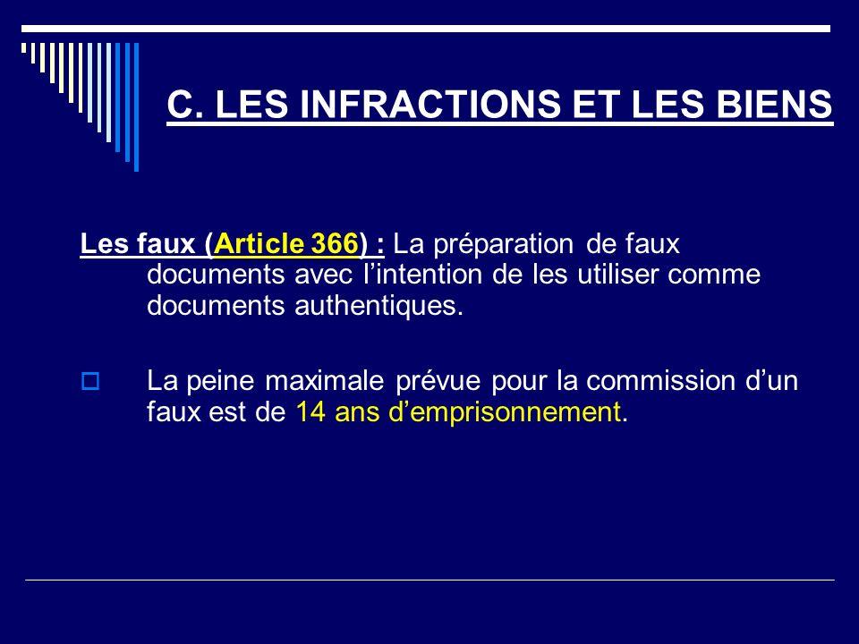 C. LES INFRACTIONS ET LES BIENS Les faux (Article 366) : La préparation de faux documents avec lintention de les utiliser comme documents authentiques