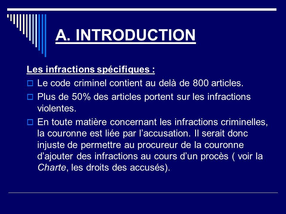 A.INTRODUCTION Les infractions spécifiques : Le code criminel contient au delà de 800 articles.