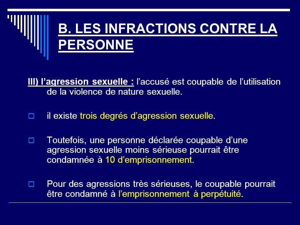 B. LES INFRACTIONS CONTRE LA PERSONNE III) lagression sexuelle : laccusé est coupable de lutilisation de la violence de nature sexuelle. il existe tro
