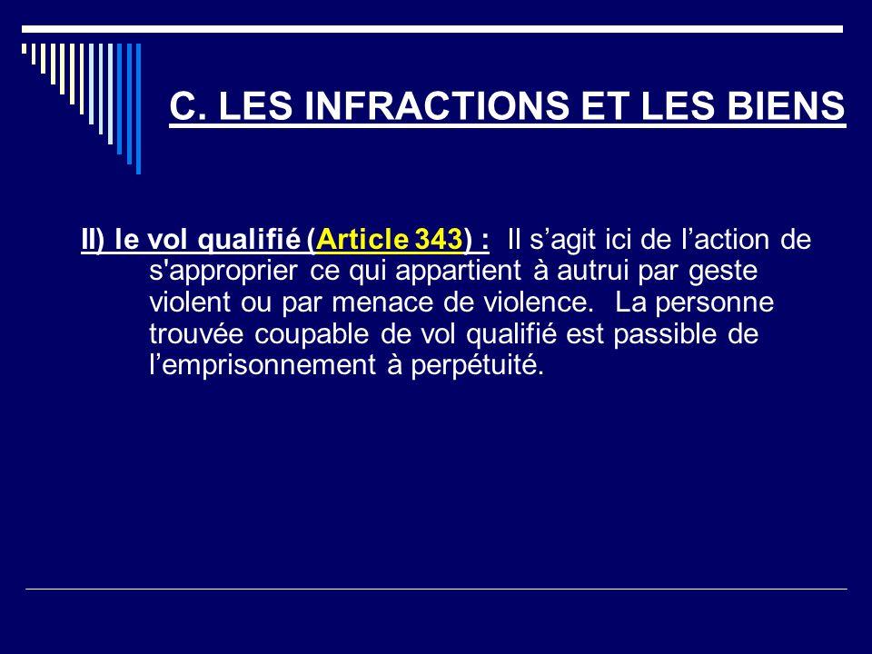 C. LES INFRACTIONS ET LES BIENS II) le vol qualifié (Article 343) : Il sagit ici de laction de s'approprier ce qui appartient à autrui par geste viole