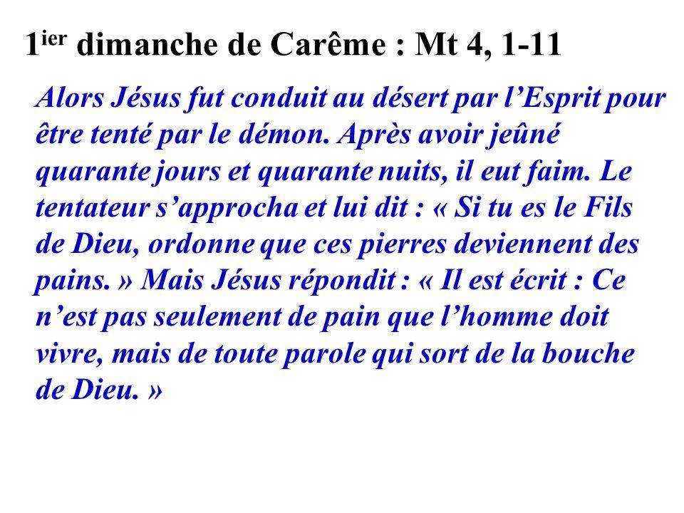 1 ier dimanche de Carême : Mt 4, 1-11 Alors Jésus fut conduit au désert par lEsprit pour être tenté par le démon.