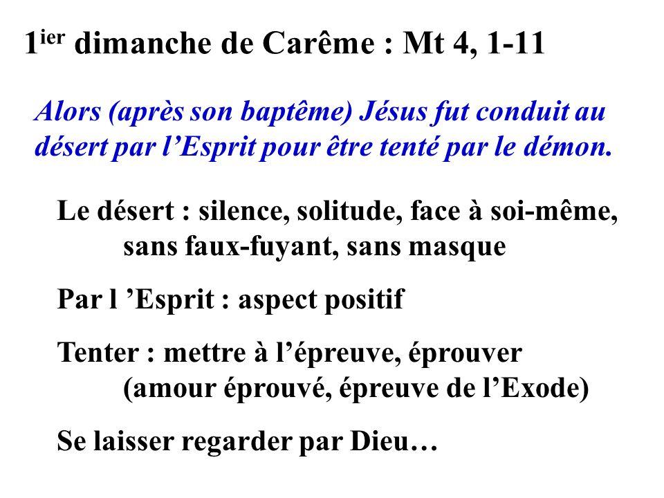 1 ier dimanche de Carême : Mt 4, 1-11 Alors (après son baptême) Jésus fut conduit au désert par lEsprit pour être tenté par le démon.
