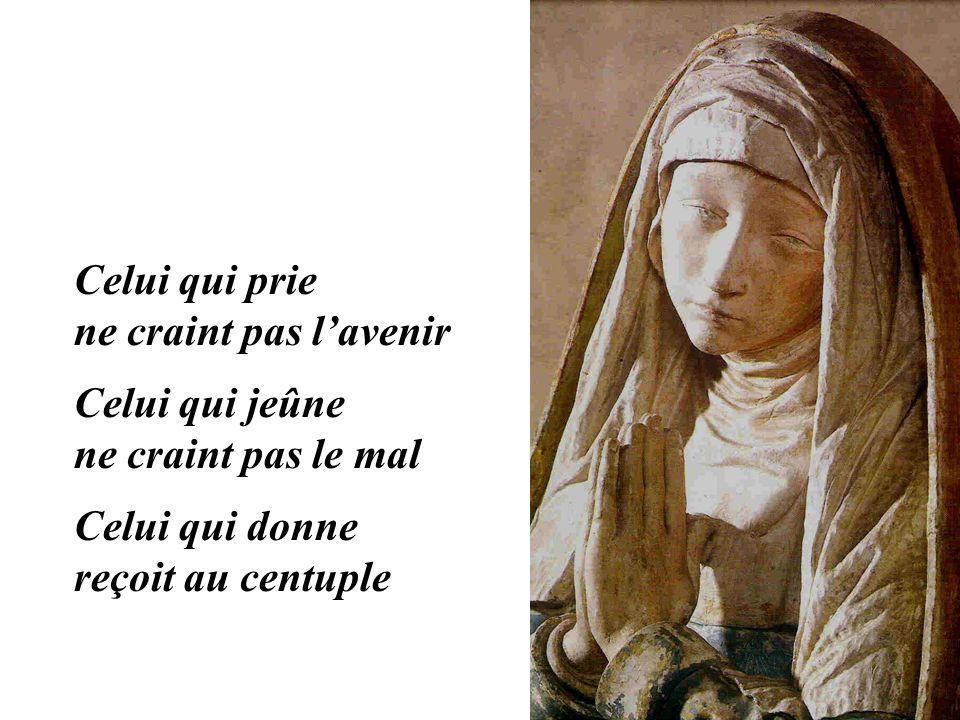 Celui qui prie ne craint pas lavenir Celui qui jeûne ne craint pas le mal Celui qui donne reçoit au centuple