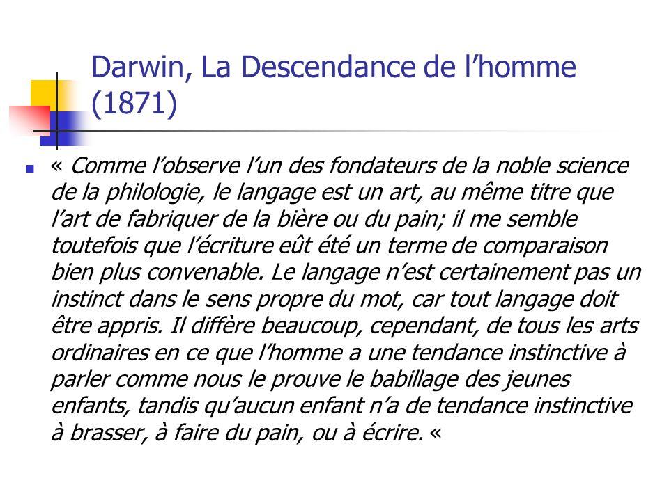 Darwin, La Descendance de lhomme (1871) « Comme lobserve lun des fondateurs de la noble science de la philologie, le langage est un art, au même titre que lart de fabriquer de la bière ou du pain; il me semble toutefois que lécriture eût été un terme de comparaison bien plus convenable.