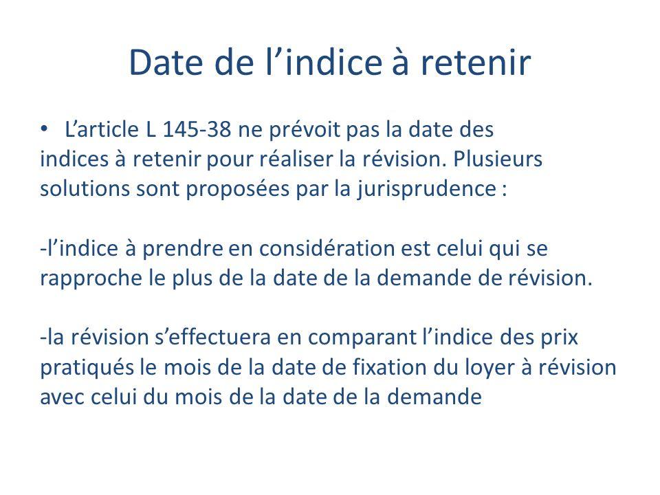 Date de lindice à retenir Larticle L 145-38 ne prévoit pas la date des indices à retenir pour réaliser la révision.