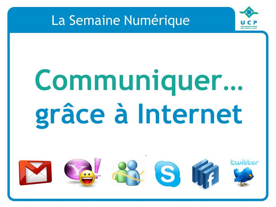 Communiquer… grâce à Internet La Semaine Numérique