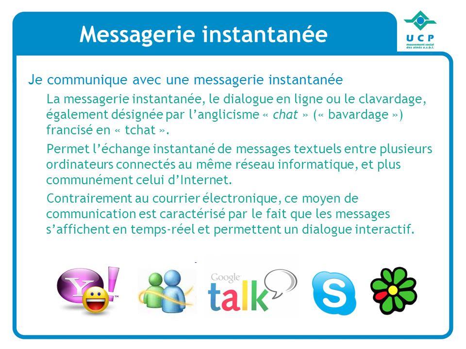 Messagerie instantanée Je communique avec une messagerie instantanée La messagerie instantanée, le dialogue en ligne ou le clavardage, également désig