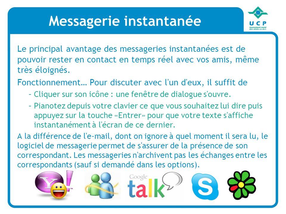 Le principal avantage des messageries instantanées est de pouvoir rester en contact en temps réel avec vos amis, même très éloignés. Fonctionnement… P