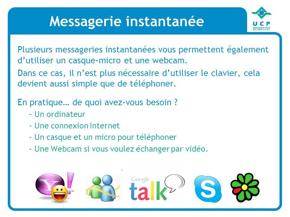 Messagerie instantanée Plusieurs messageries instantanées vous permettent également dutiliser un casque-micro et une webcam. Dans ce cas, il nest plus
