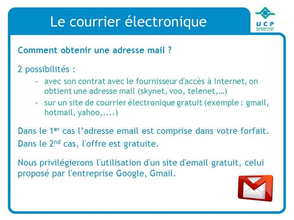 Le courrier électronique Comment obtenir une adresse mail ? 2 possibilités : –avec son contrat avec le fournisseur d'accès à Internet, on obtient une