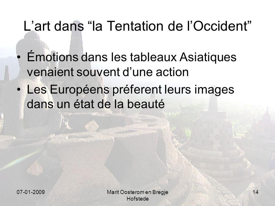 07-01-2009Marit Oosterom en Bregje Hofstede 14 Lart dans la Tentation de lOccident Émotions dans les tableaux Asiatiques venaient souvent dune action Les Européens préferent leurs images dans un état de la beauté