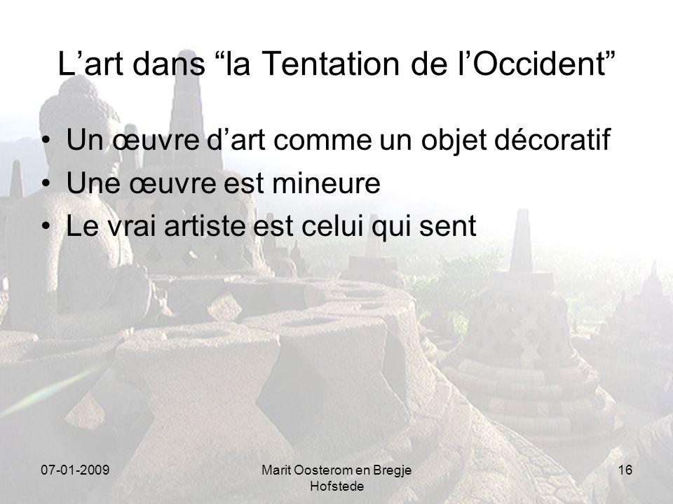 07-01-2009Marit Oosterom en Bregje Hofstede 16 Lart dans la Tentation de lOccident Un œuvre dart comme un objet décoratif Une œuvre est mineure Le vrai artiste est celui qui sent