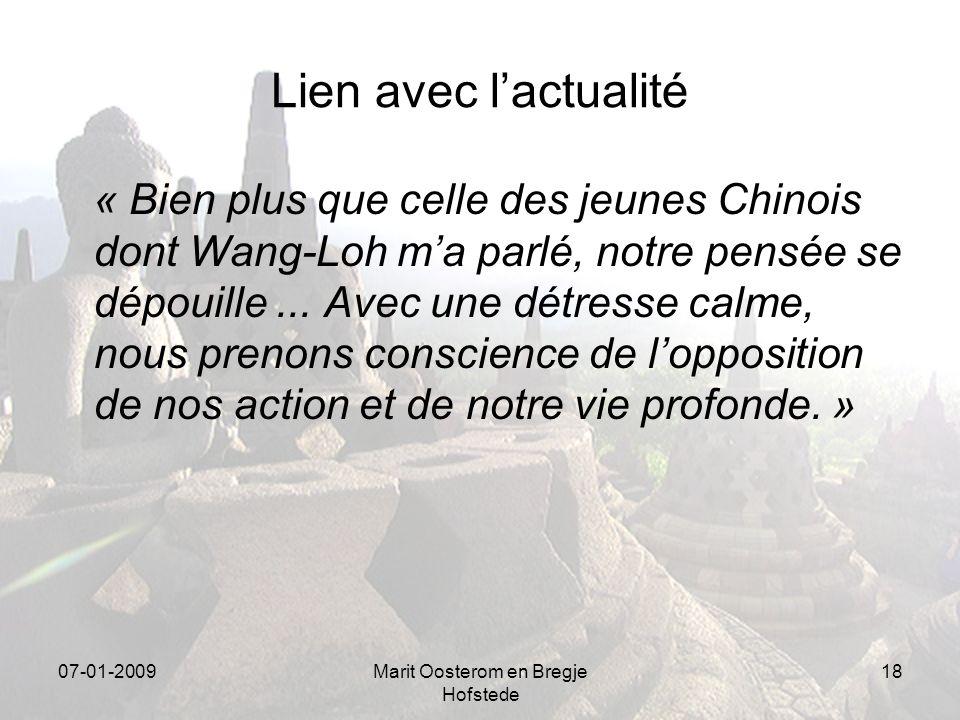07-01-2009Marit Oosterom en Bregje Hofstede 18 Lien avec lactualité « Bien plus que celle des jeunes Chinois dont Wang-Loh ma parlé, notre pensée se dépouille...