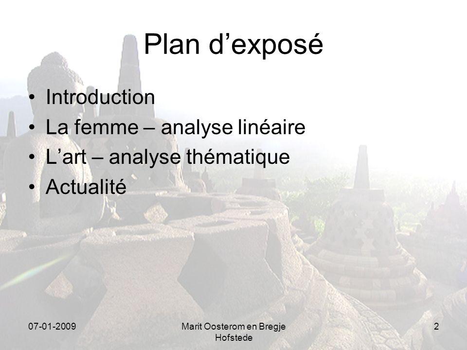 07-01-2009Marit Oosterom en Bregje Hofstede 2 Plan dexposé Introduction La femme – analyse linéaire Lart – analyse thématique Actualité