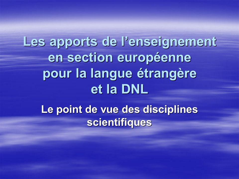 Les apports de lenseignement en section européenne pour la langue étrangère et la DNL Le point de vue des disciplines scientifiques