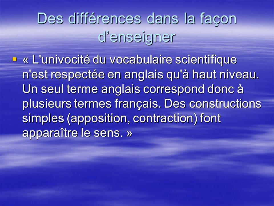 Des différences dans la façon denseigner « L'univocité du vocabulaire scientifique n'est respectée en anglais qu'à haut niveau. Un seul terme anglais