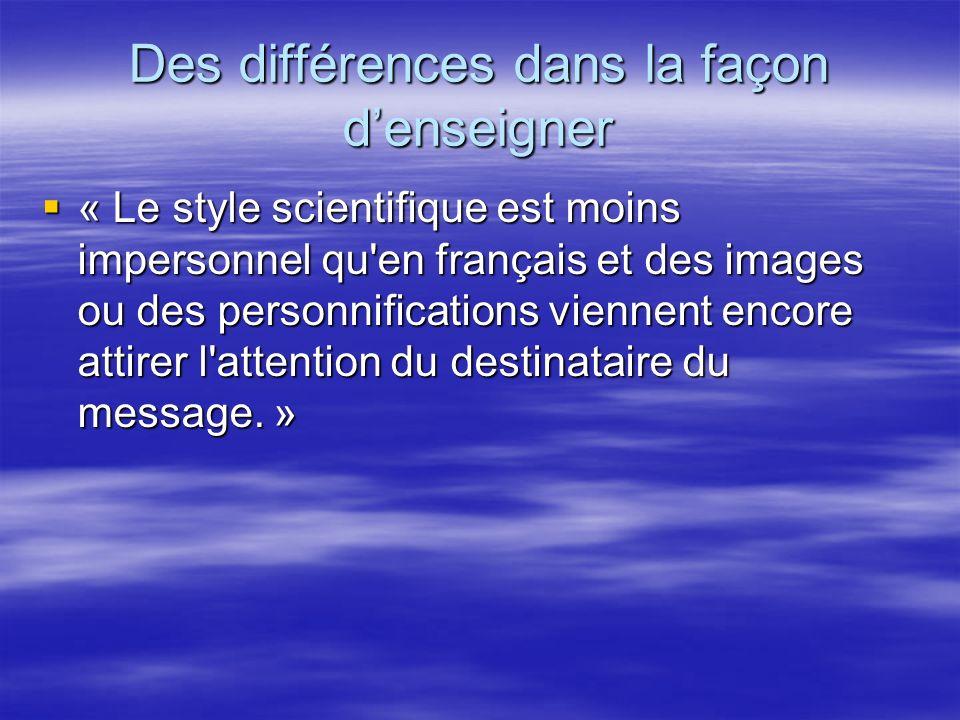 Des différences dans la façon denseigner « Le style scientifique est moins impersonnel qu'en français et des images ou des personnifications viennent