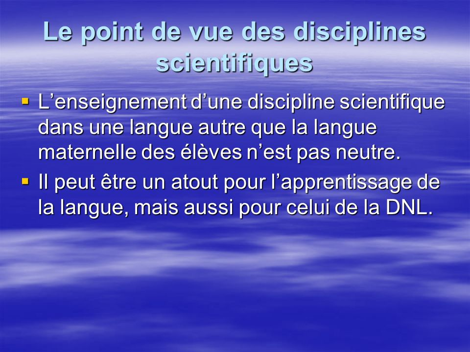 Lapport spécifique de la DNL En séance de DNL, le centre dintérêt est le sujet scientifique.