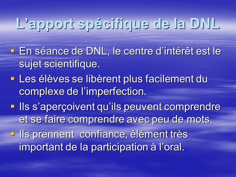 Lapport spécifique de la DNL En séance de DNL, le centre dintérêt est le sujet scientifique. En séance de DNL, le centre dintérêt est le sujet scienti