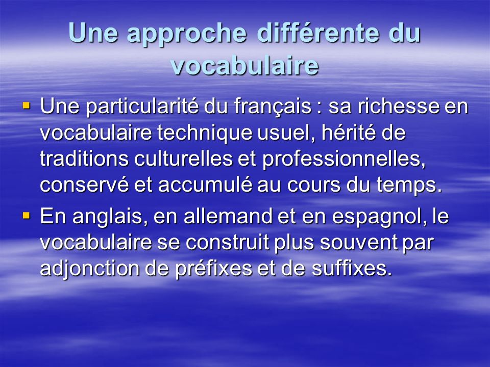Une approche différente du vocabulaire Une particularité du français : sa richesse en vocabulaire technique usuel, hérité de traditions culturelles et