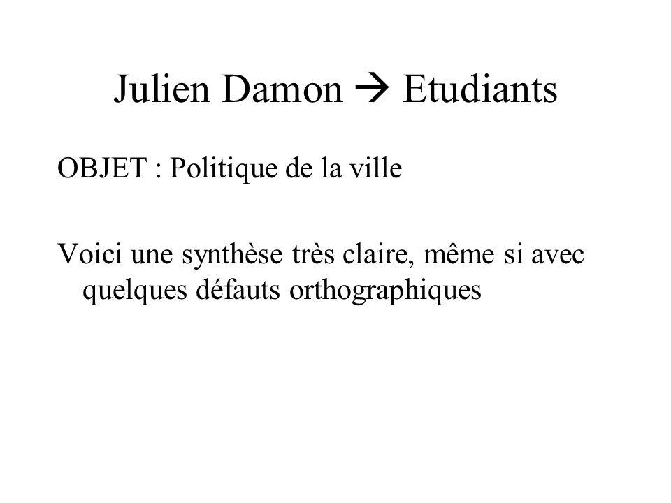 Julien Damon Etudiants OBJET : Politique de la ville Voici une synthèse très claire, même si avec quelques défauts orthographiques