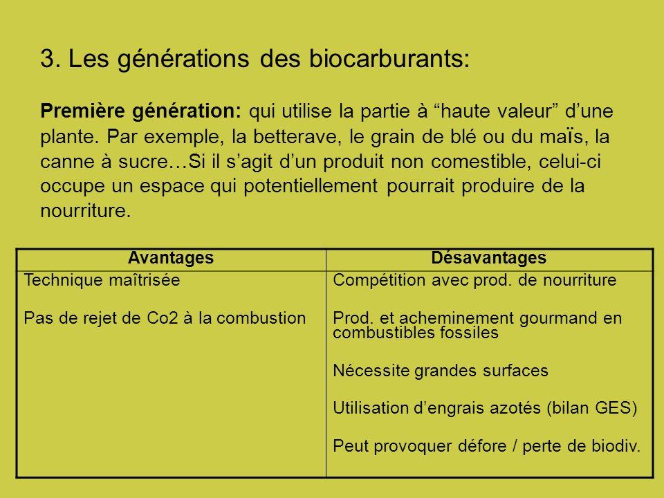 3. Les générations des biocarburants: Première génération: qui utilise la partie à haute valeur dune plante. Par exemple, la betterave, le grain de bl