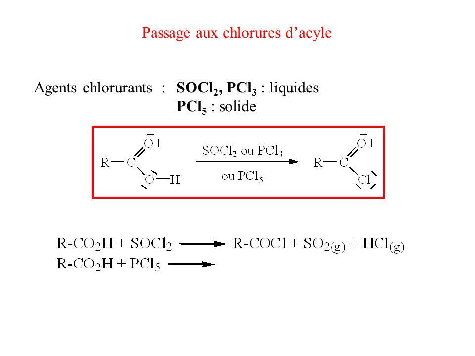 Agents chlorurants :SOCl 2, PCl 3 : liquides PCl 5 : solide Passage aux chlorures dacyle