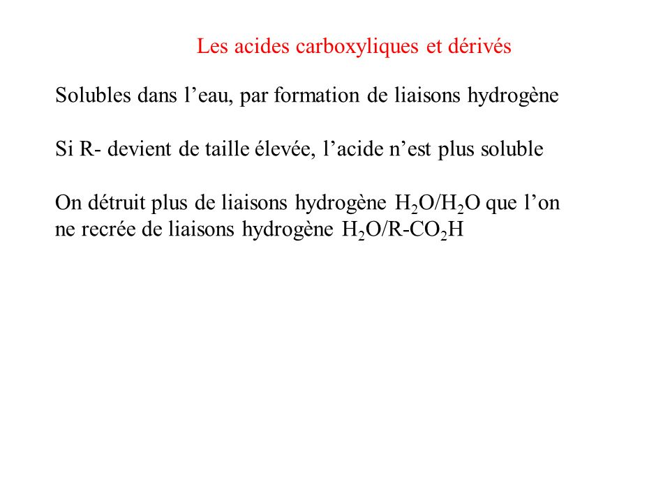 Les acides carboxyliques et dérivés Propriétés spectroscopiques Infra-rouge : C=O 1710 – 1750 cm -1 O-H 2500 – 3000 cm -1 (signal large, avec < à celui des alcools)