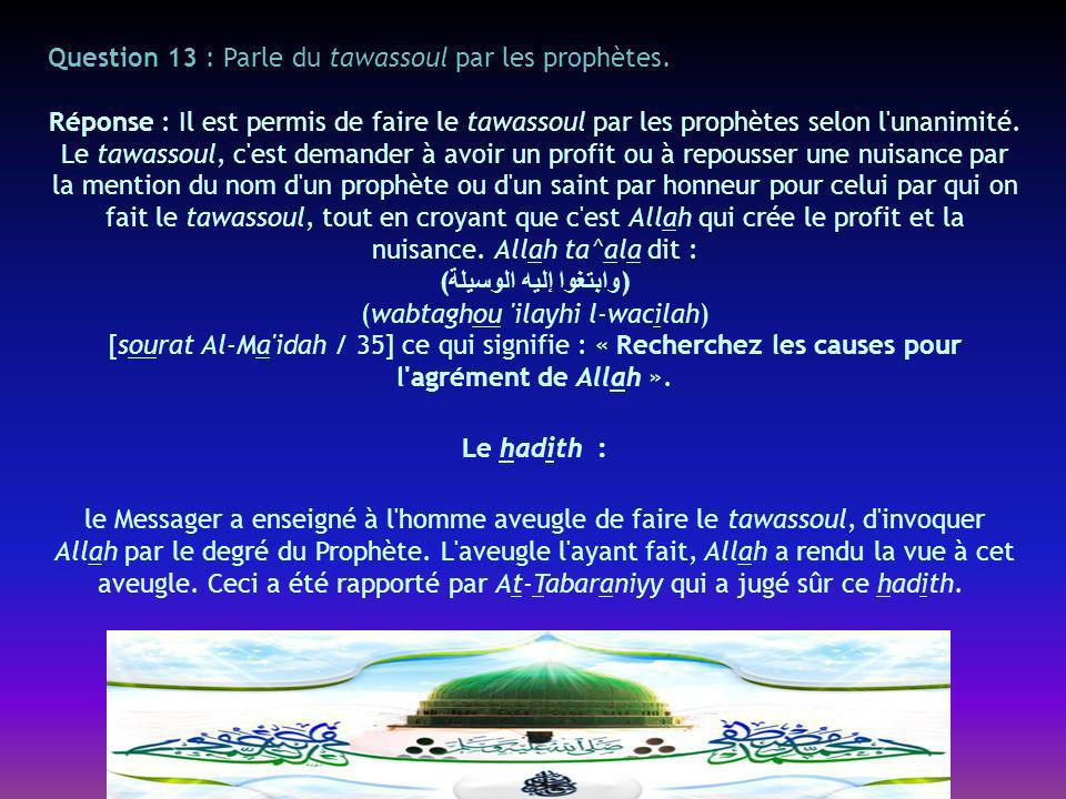 Question 13 : Parle du tawassoul par les prophètes.