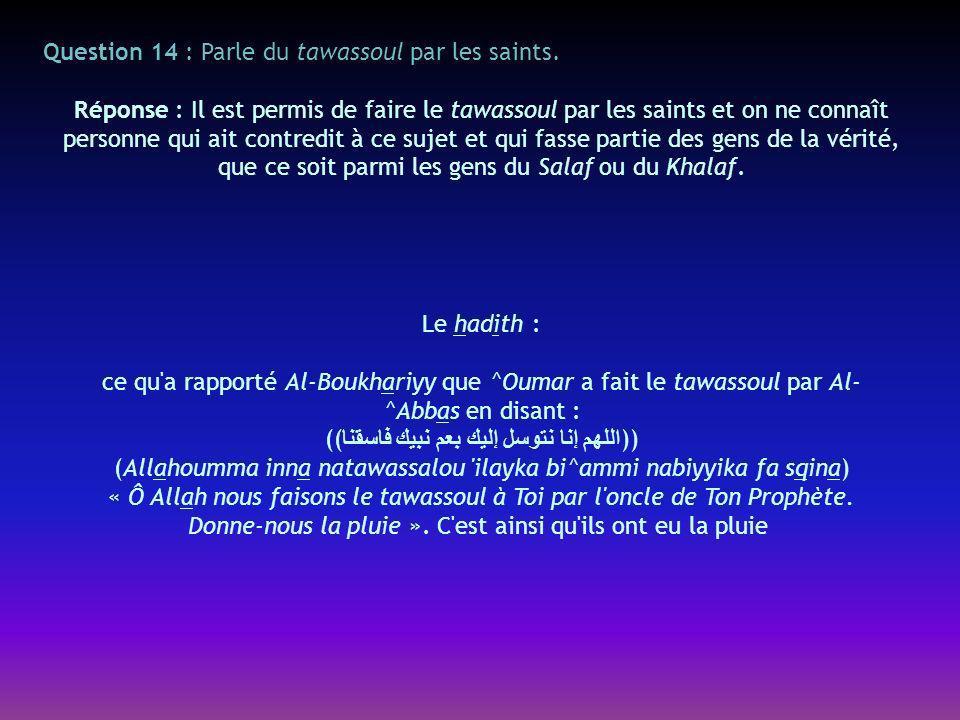 Question 14 : Parle du tawassoul par les saints.