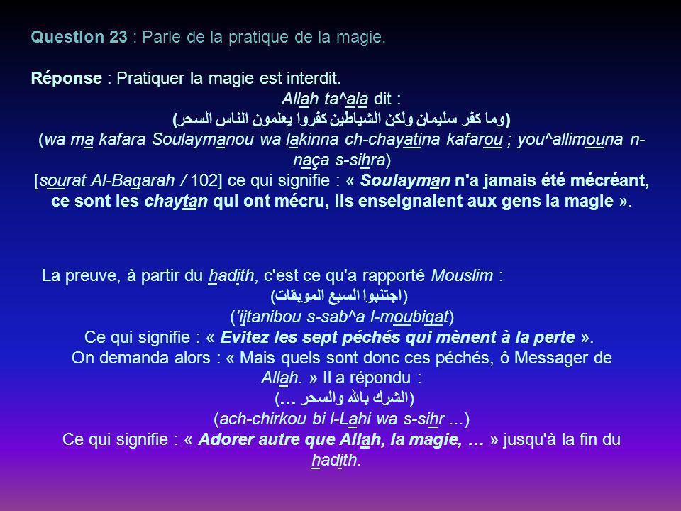 Question 23 : Parle de la pratique de la magie.Réponse : Pratiquer la magie est interdit.