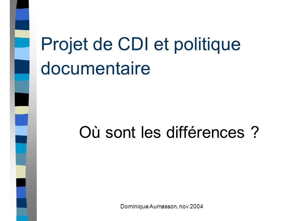 Dominique Aumasson, nov 2004 Projet de CDI et politique documentaire Où sont les différences