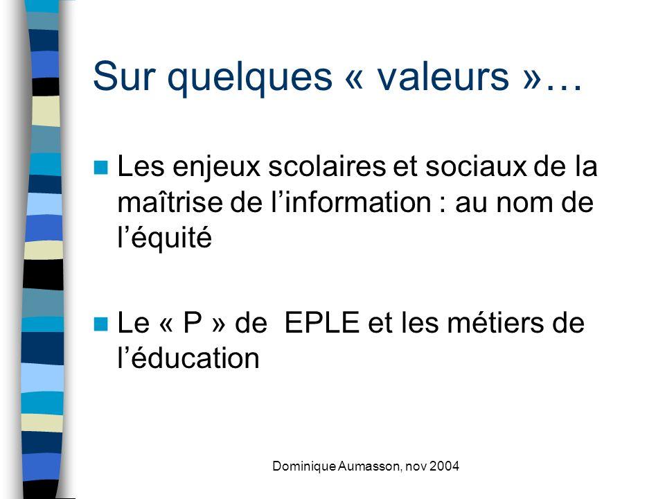 Dominique Aumasson, nov 2004 Sur quelques « valeurs »… Les enjeux scolaires et sociaux de la maîtrise de linformation : au nom de léquité Le « P » de EPLE et les métiers de léducation