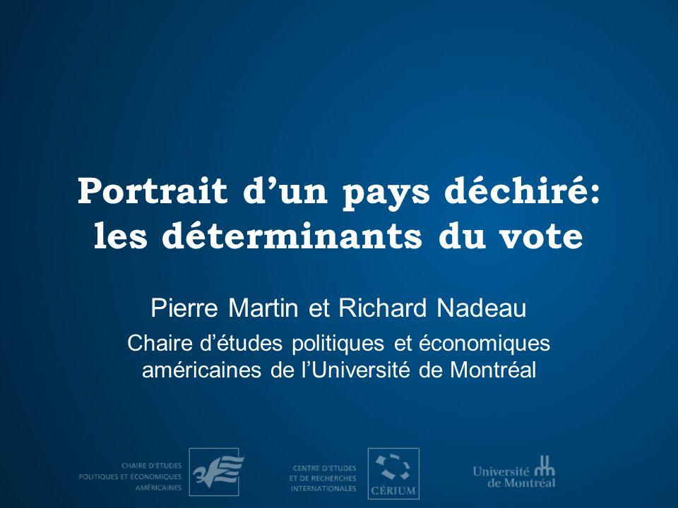 Portrait dun pays déchiré: les déterminants du vote Pierre Martin et Richard Nadeau Chaire détudes politiques et économiques américaines de lUniversité de Montréal