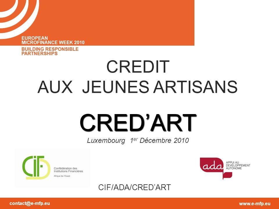 contact@e-mfp.eu www.e-mfp.eu CREDIT AUX JEUNES ARTISANSCREDART Luxembourg 1 er Décembre 2010 CIF/ADA/CREDART